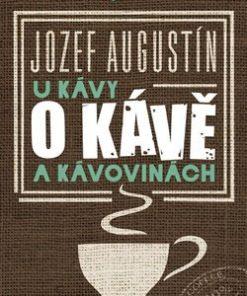 U kávy o kávě a kávovinách - Jozef Augustín