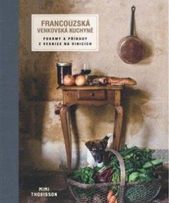 Francouzská venkovská kuchyně - Mimi Thorisson